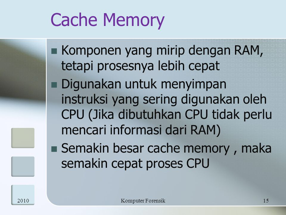 Cache Memory Komponen yang mirip dengan RAM, tetapi prosesnya lebih cepat.