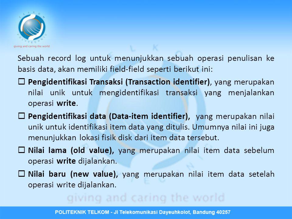 Sebuah record log untuk menunjukkan sebuah operasi penulisan ke basis data, akan memiliki field-field seperti berikut ini: