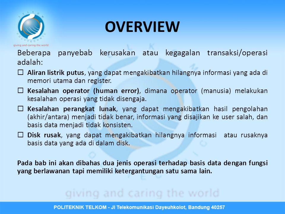 OVERVIEW Beberapa panyebab kerusakan atau kegagalan transaksi/operasi adalah:
