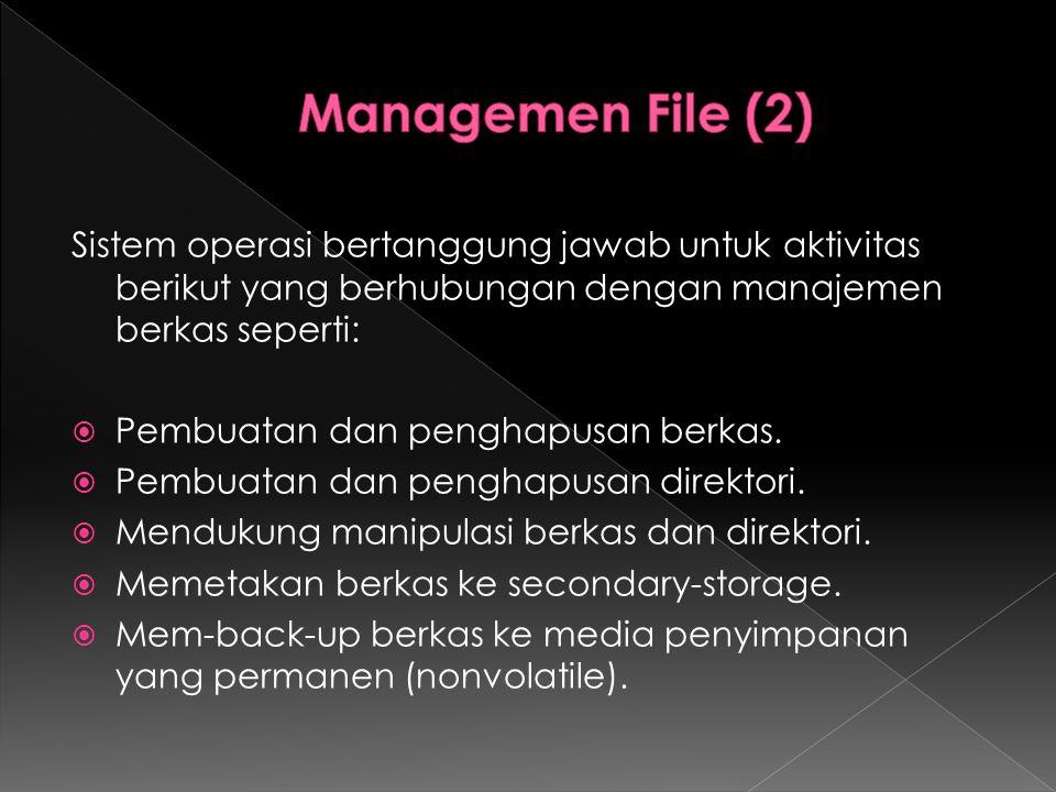 Managemen File (2) Sistem operasi bertanggung jawab untuk aktivitas berikut yang berhubungan dengan manajemen berkas seperti:
