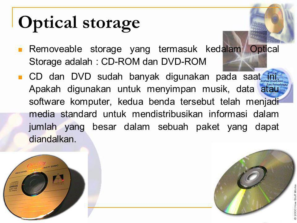 Optical storage Removeable storage yang termasuk kedalam Optical Storage adalah : CD-ROM dan DVD-ROM.