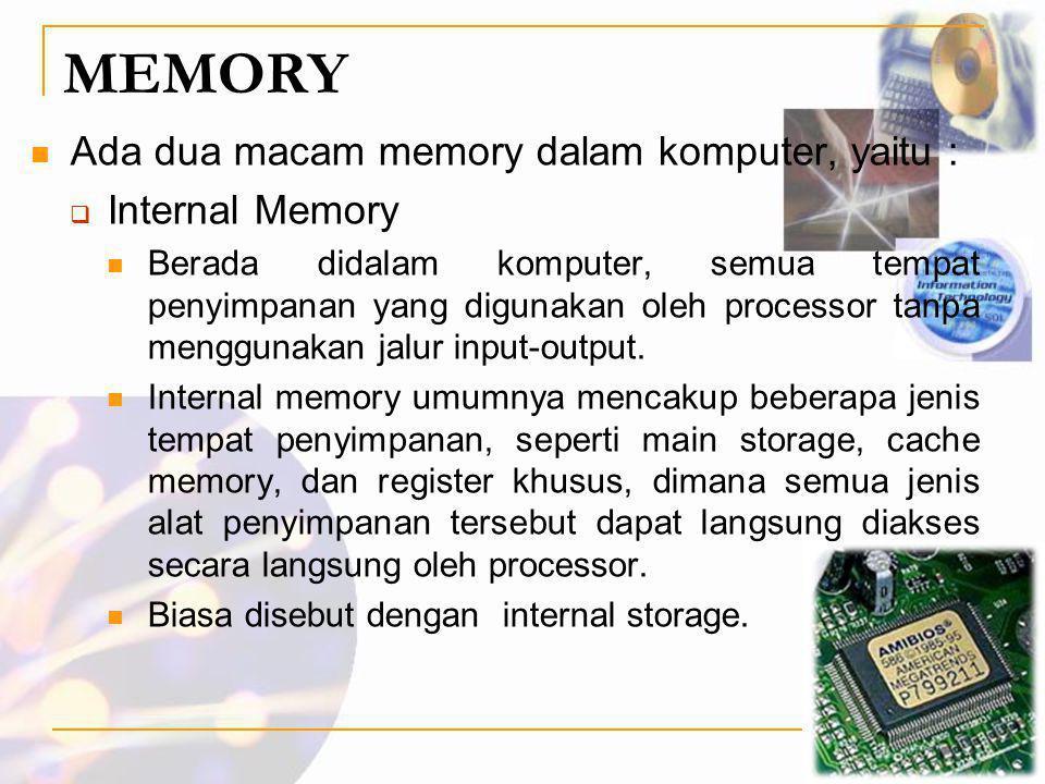 MEMORY Ada dua macam memory dalam komputer, yaitu : Internal Memory