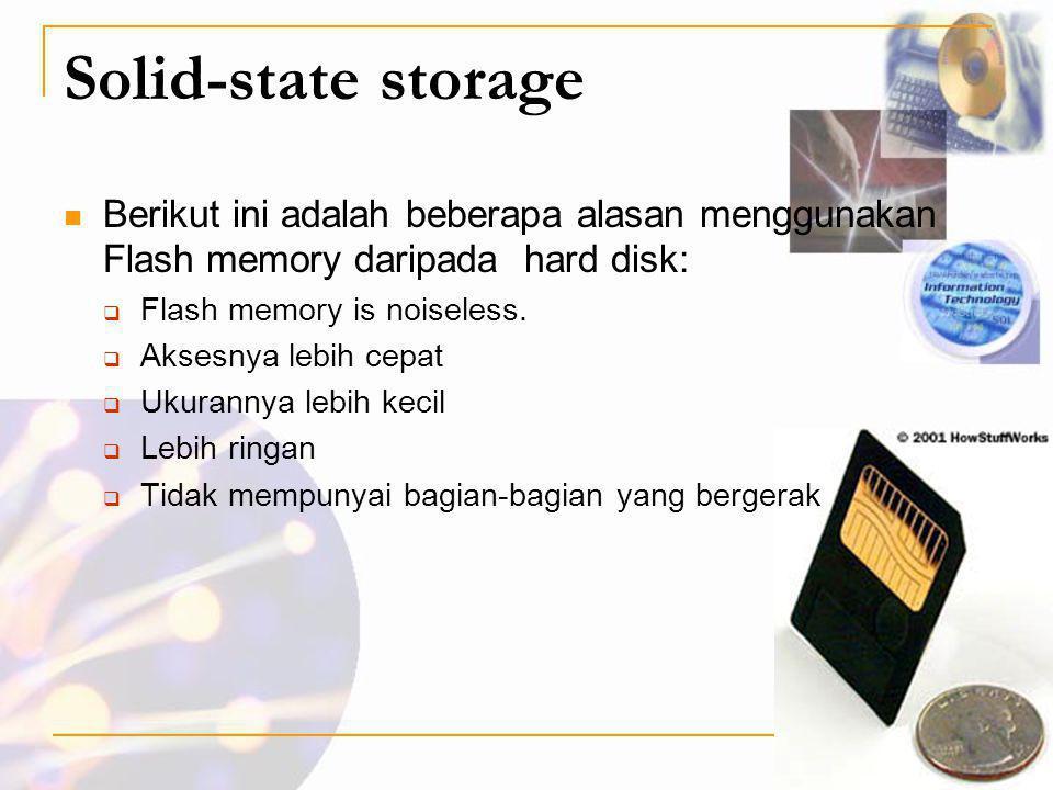Solid-state storage Berikut ini adalah beberapa alasan menggunakan Flash memory daripada hard disk: