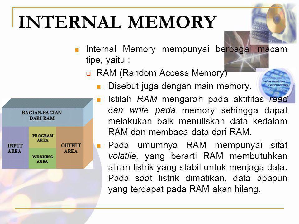 INTERNAL MEMORY Internal Memory mempunyai berbagai macam tipe, yaitu :