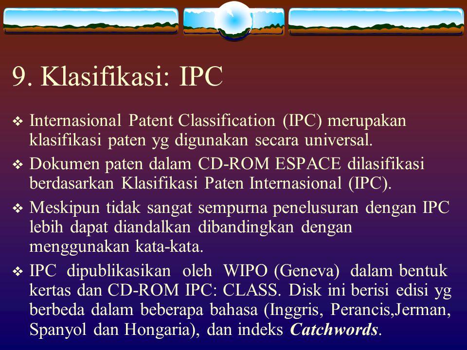 9. Klasifikasi: IPC Internasional Patent Classification (IPC) merupakan klasifikasi paten yg digunakan secara universal.