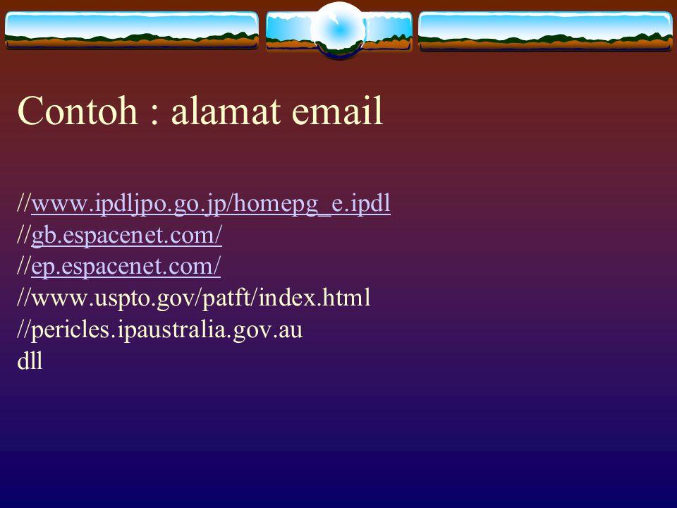 Contoh : alamat email //www.ipdljpo.go.jp/homepg_e.ipdl