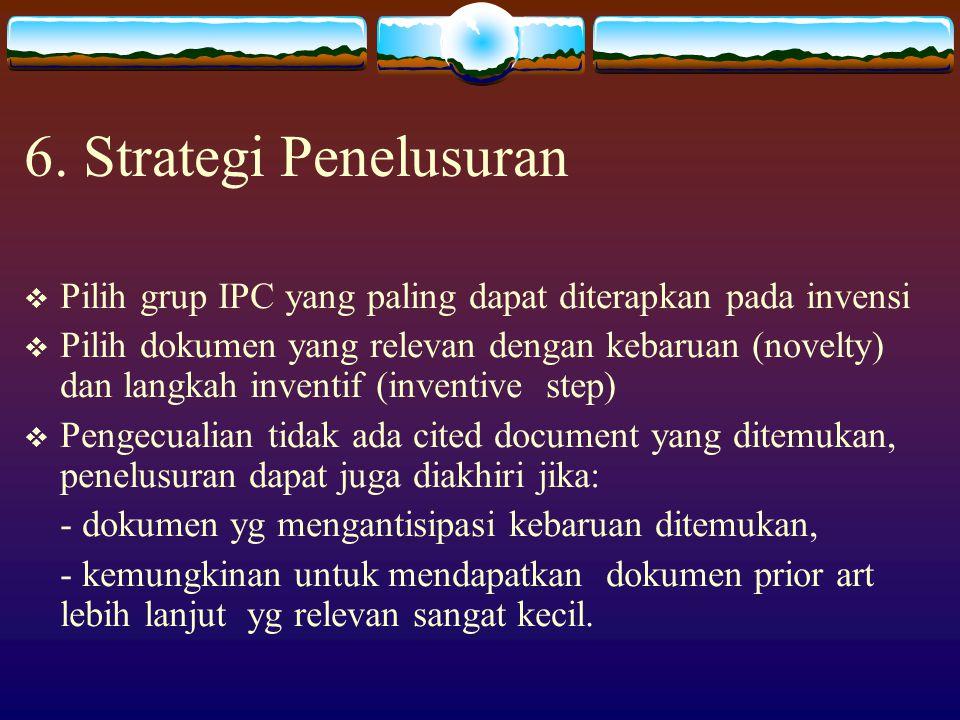 6. Strategi Penelusuran Pilih grup IPC yang paling dapat diterapkan pada invensi.