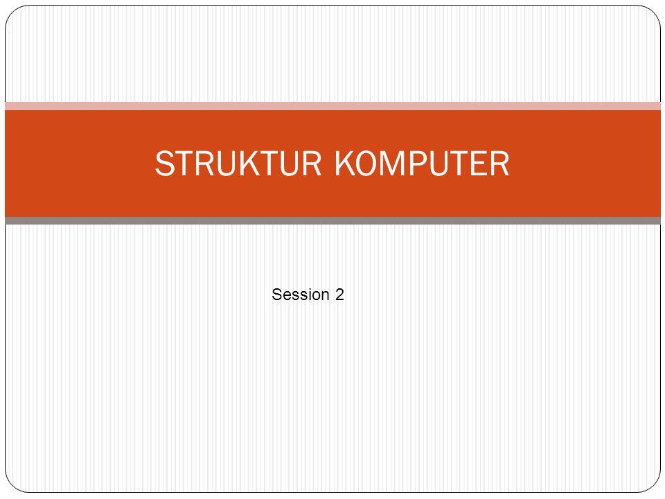 STRUKTUR KOMPUTER Session 2