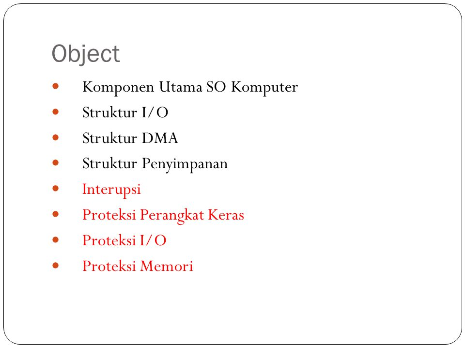 Object Komponen Utama SO Komputer Struktur I/O Struktur DMA