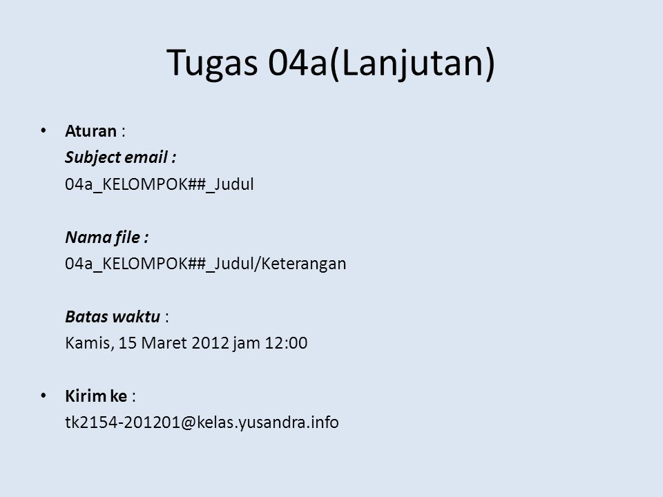 Tugas 04a(Lanjutan) Aturan : Subject email : 04a_KELOMPOK##_Judul