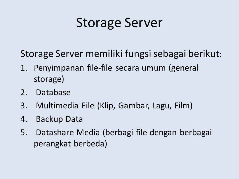 Storage Server Storage Server memiliki fungsi sebagai berikut: