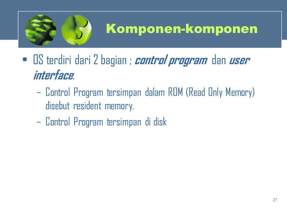 OS terdiri dari 2 bagian ; control program dan user interface.