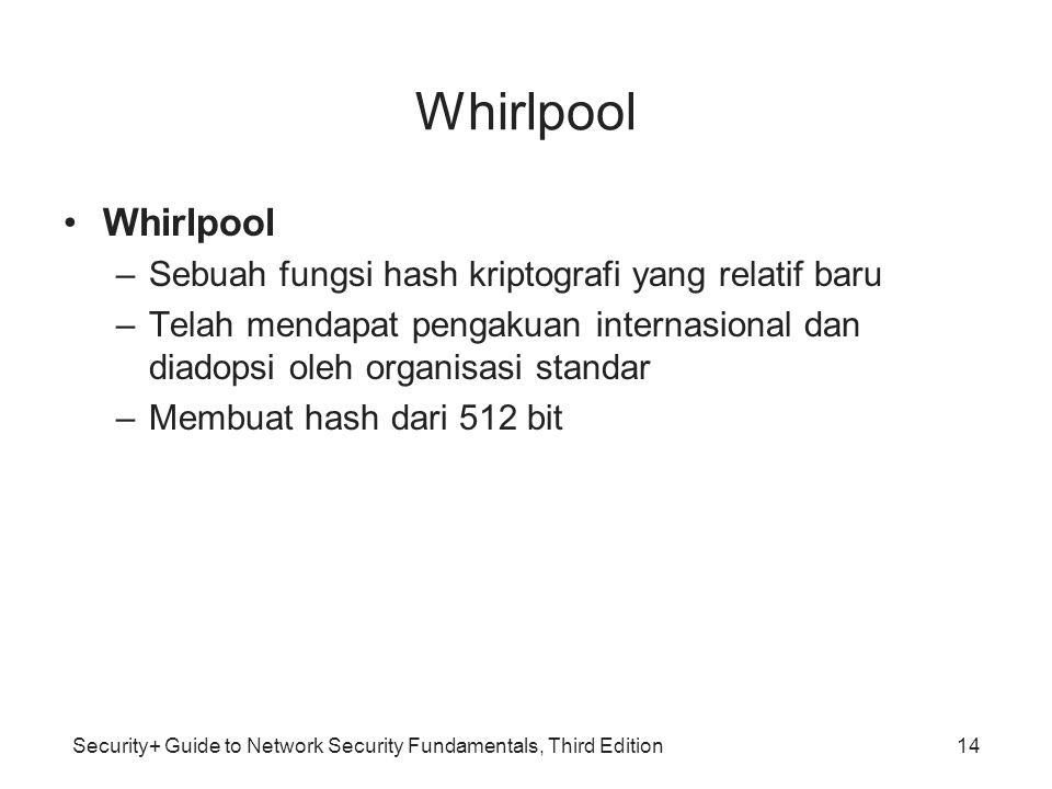 Whirlpool Whirlpool Sebuah fungsi hash kriptografi yang relatif baru