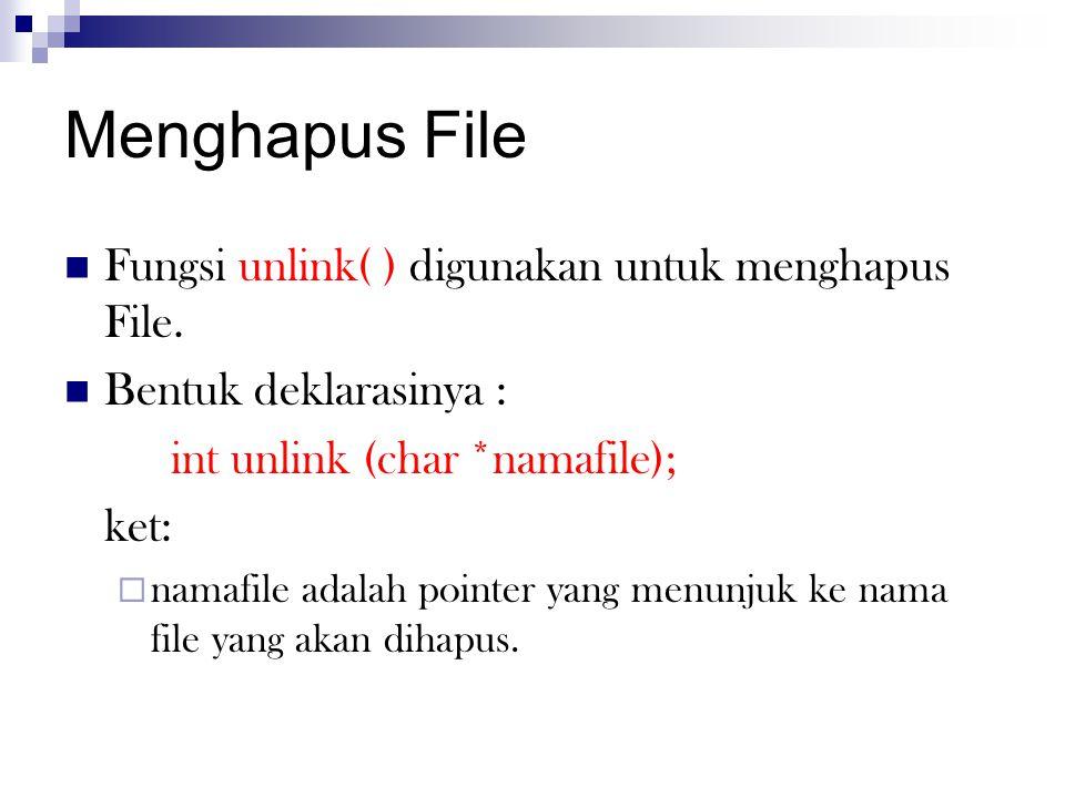 Menghapus File Fungsi unlink( ) digunakan untuk menghapus File.
