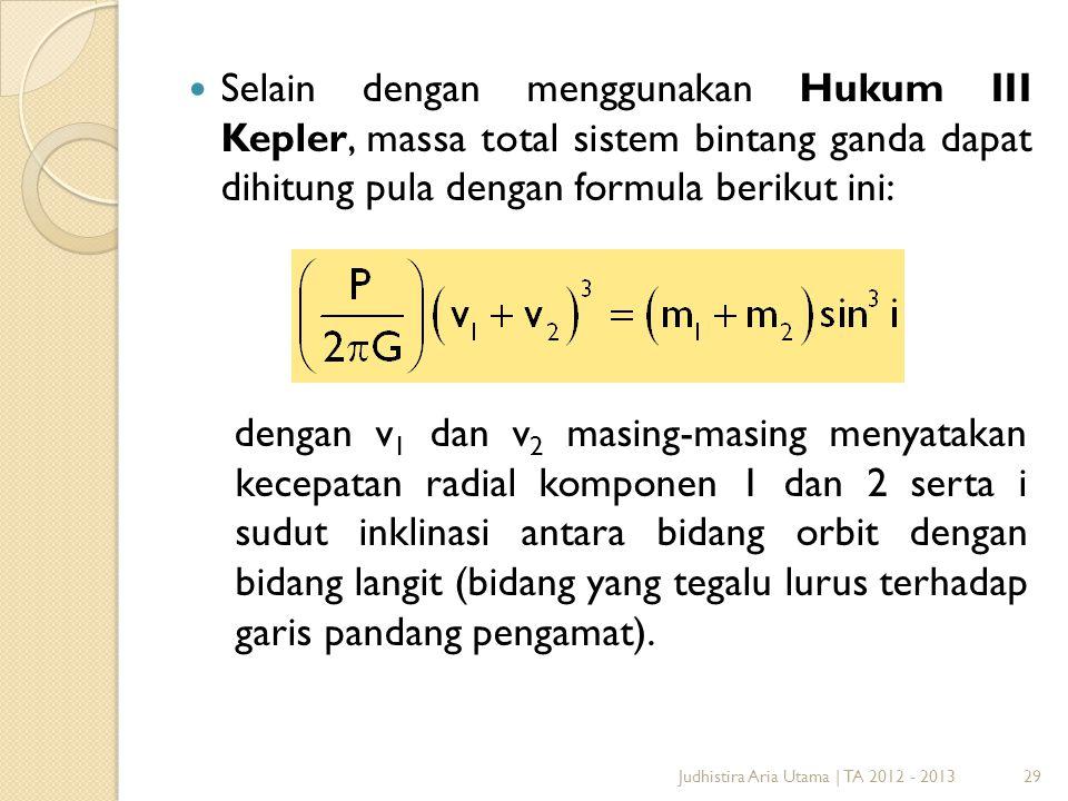 Selain dengan menggunakan Hukum III Kepler, massa total sistem bintang ganda dapat dihitung pula dengan formula berikut ini: