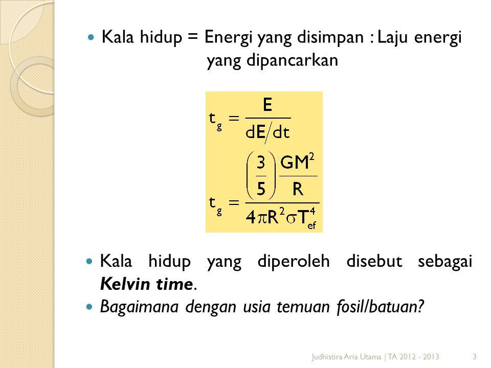 Kala hidup = Energi yang disimpan : Laju energi yang dipancarkan