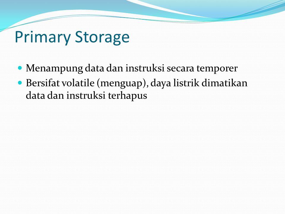 Primary Storage Menampung data dan instruksi secara temporer