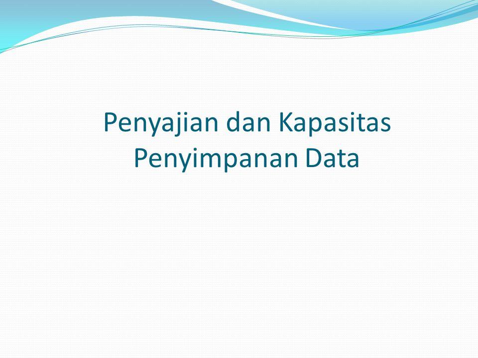 Penyajian dan Kapasitas Penyimpanan Data