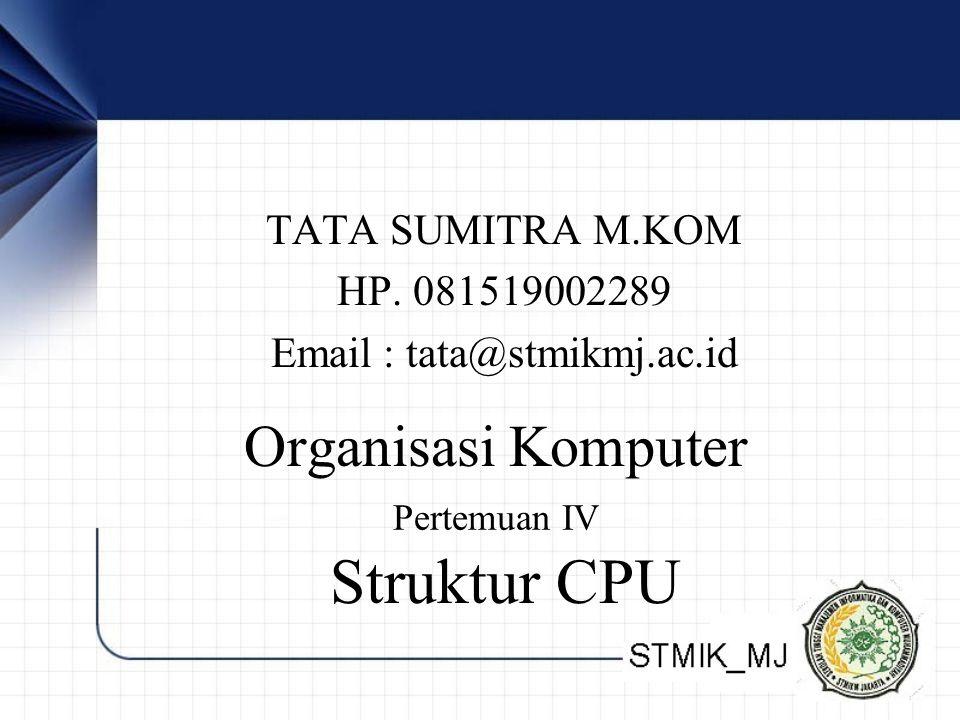 Struktur CPU Organisasi Komputer TATA SUMITRA M.KOM HP. 081519002289