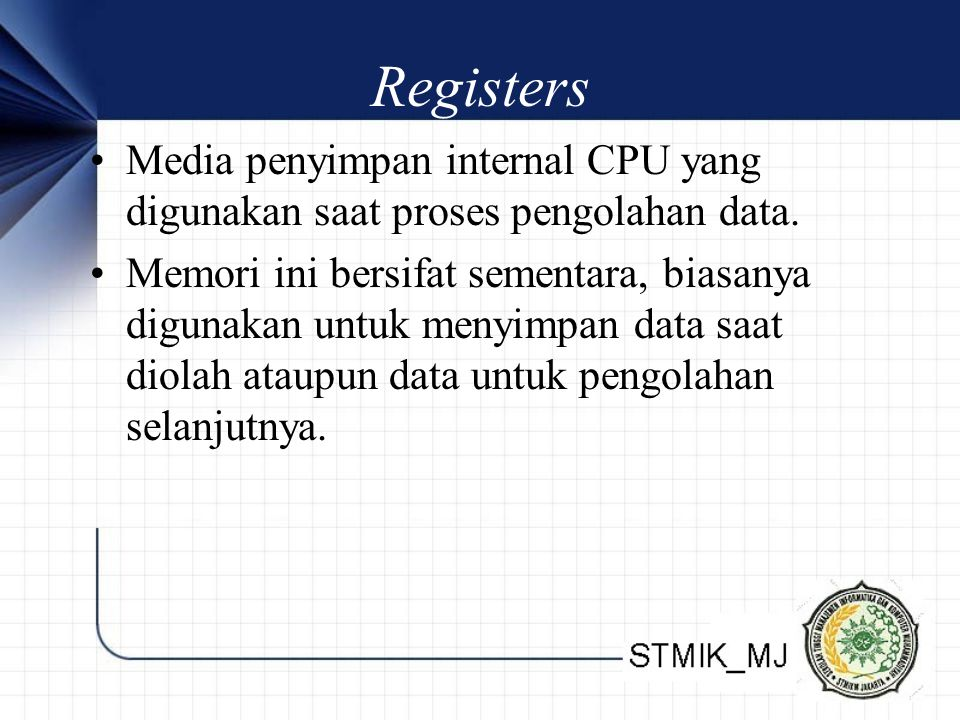 Registers Media penyimpan internal CPU yang digunakan saat proses pengolahan data.