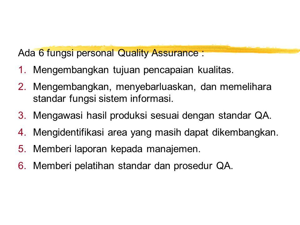 Ada 6 fungsi personal Quality Assurance :