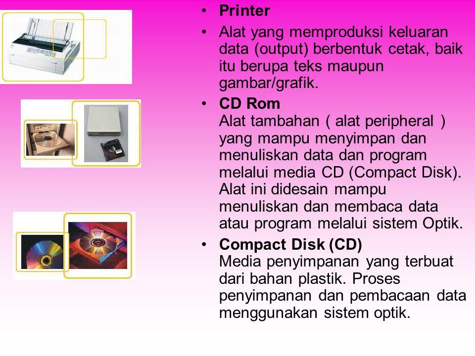 Printer Alat yang memproduksi keluaran data (output) berbentuk cetak, baik itu berupa teks maupun gambar/grafik.