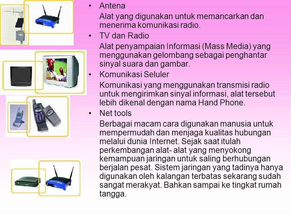 Antena Alat yang digunakan untuk memancarkan dan menerima komunikasi radio. TV dan Radio.
