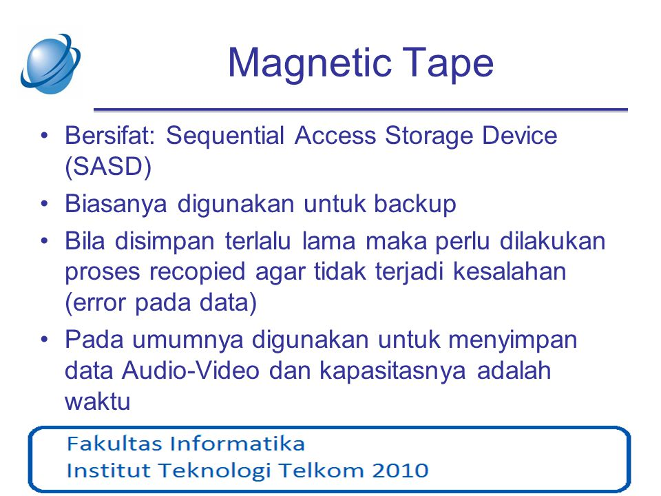 Magnetic Tape Bersifat: Sequential Access Storage Device (SASD)