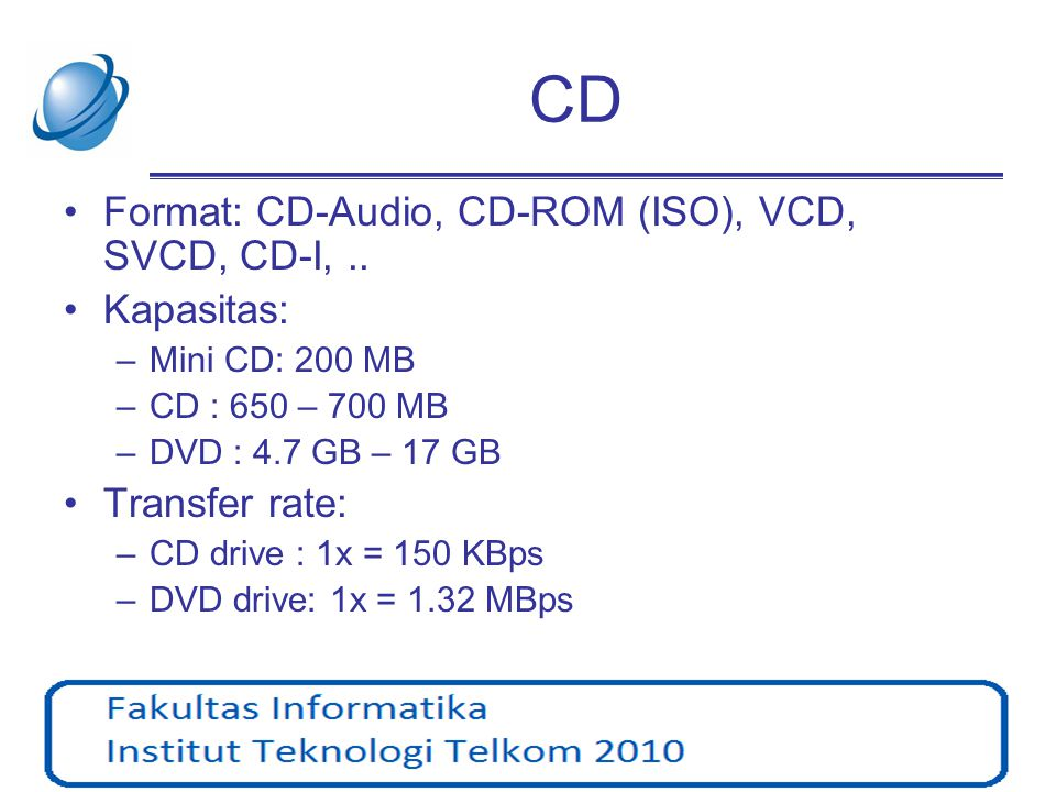 CD Format: CD-Audio, CD-ROM (ISO), VCD, SVCD, CD-I, .. Kapasitas: