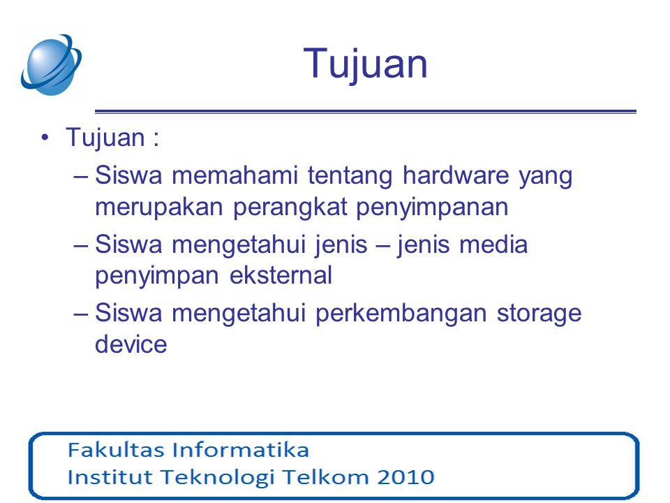 Tujuan Tujuan : Siswa memahami tentang hardware yang merupakan perangkat penyimpanan. Siswa mengetahui jenis – jenis media penyimpan eksternal.