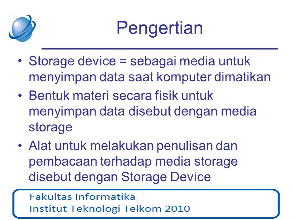 Pengertian Storage device = sebagai media untuk menyimpan data saat komputer dimatikan.