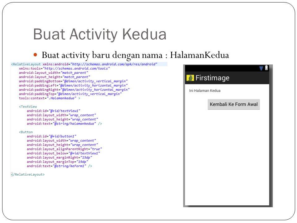 Buat Activity Kedua Buat activity baru dengan nama : HalamanKedua