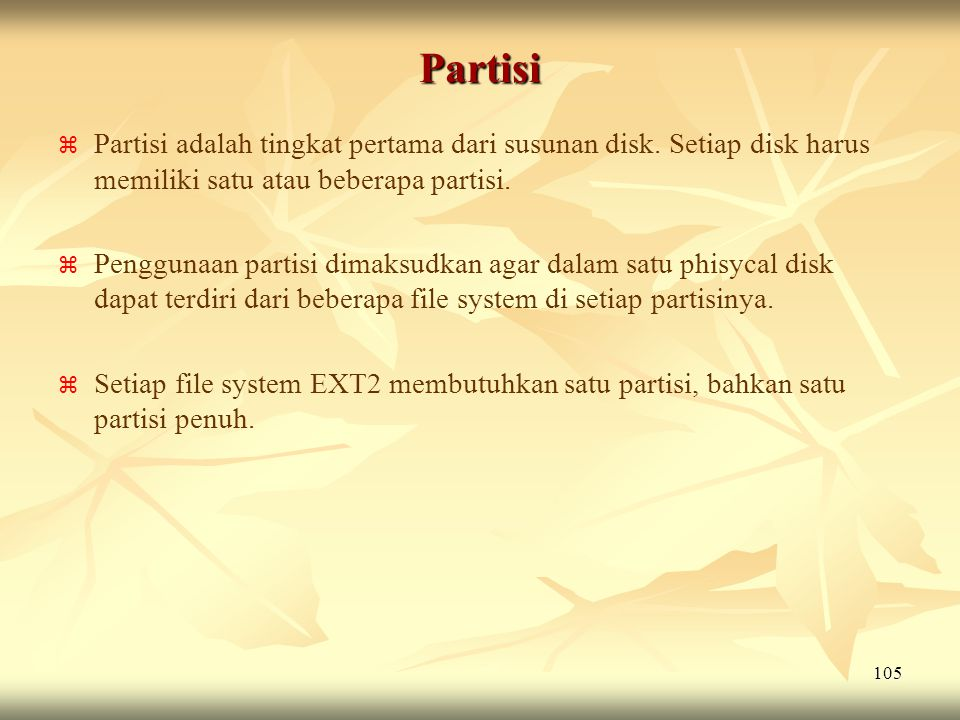 Partisi Partisi adalah tingkat pertama dari susunan disk. Setiap disk harus memiliki satu atau beberapa partisi.