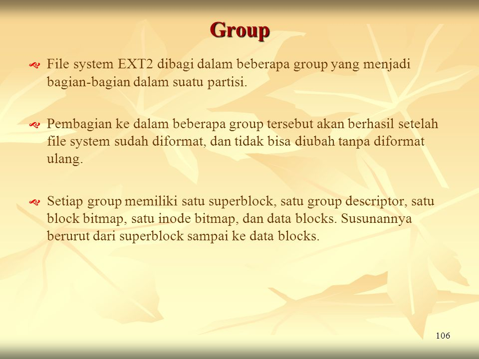 Group File system EXT2 dibagi dalam beberapa group yang menjadi bagian-bagian dalam suatu partisi.
