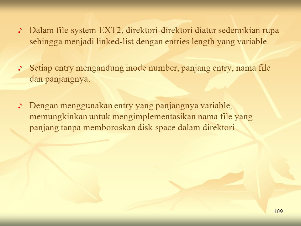 Dalam file system EXT2, direktori-direktori diatur sedemikian rupa sehingga menjadi linked-list dengan entries length yang variable.