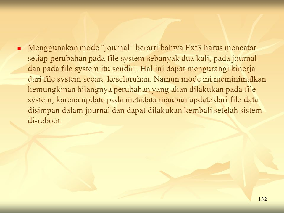 Menggunakan mode journal berarti bahwa Ext3 harus mencatat setiap perubahan pada file system sebanyak dua kali, pada journal dan pada file system itu sendiri.