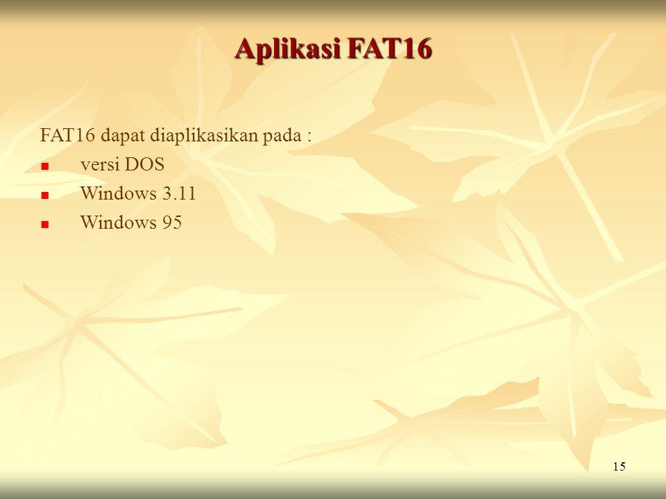 Aplikasi FAT16 FAT16 dapat diaplikasikan pada : versi DOS Windows 3.11
