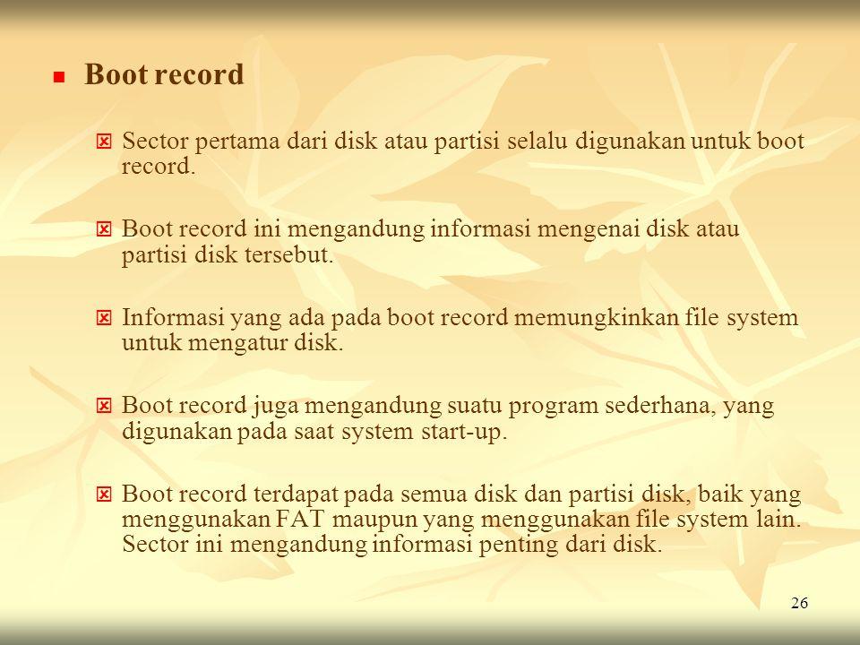 Boot record Sector pertama dari disk atau partisi selalu digunakan untuk boot record.