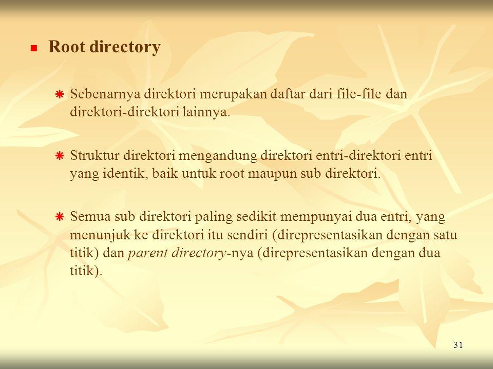 Root directory Sebenarnya direktori merupakan daftar dari file-file dan direktori-direktori lainnya.