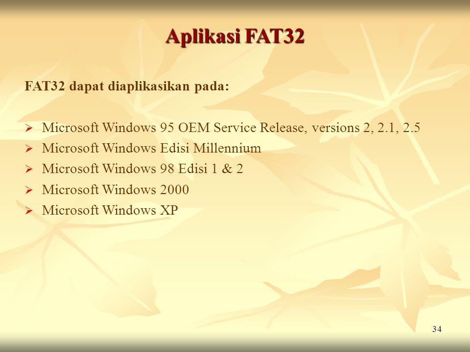 Aplikasi FAT32 FAT32 dapat diaplikasikan pada: