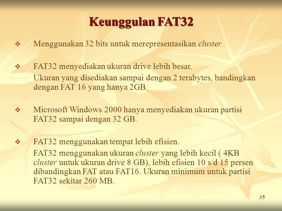 Keunggulan FAT32 Menggunakan 32 bits untuk merepresentasikan cluster