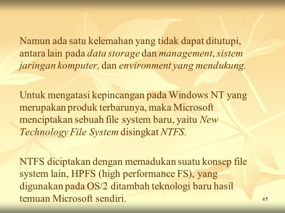 Namun ada satu kelemahan yang tidak dapat ditutupi, antara lain pada data storage dan management, sistem jaringan komputer, dan environment yang mendukung.
