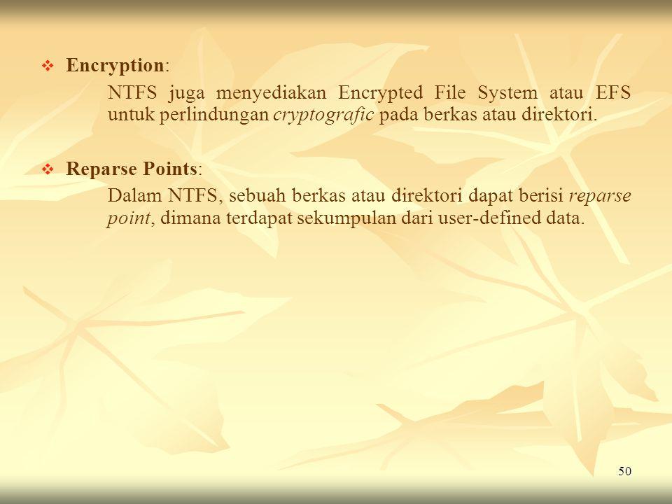 Encryption: NTFS juga menyediakan Encrypted File System atau EFS untuk perlindungan cryptografic pada berkas atau direktori.