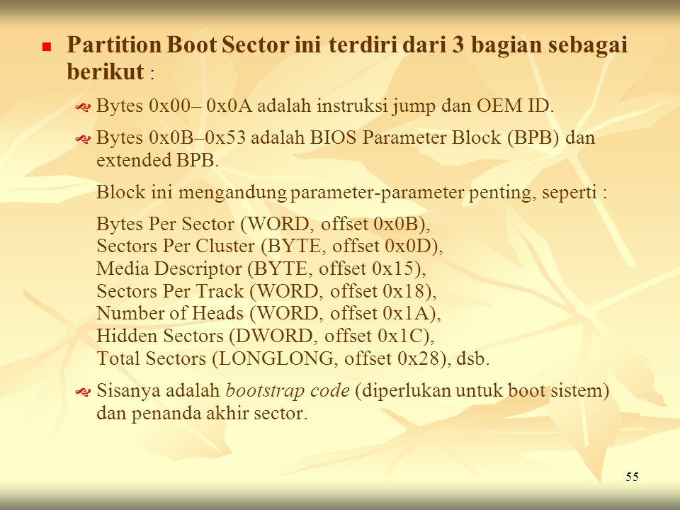 Partition Boot Sector ini terdiri dari 3 bagian sebagai berikut :