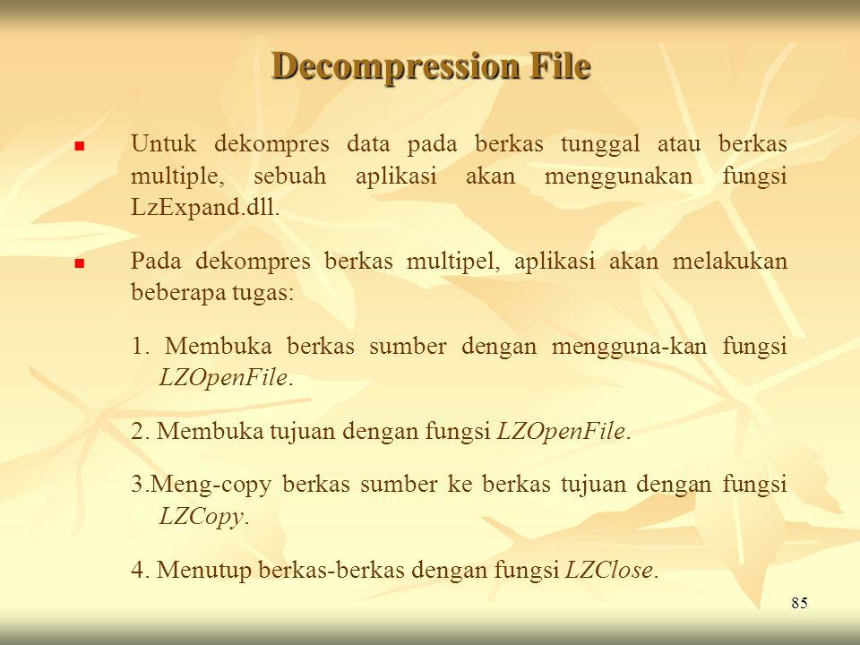 Decompression File Untuk dekompres data pada berkas tunggal atau berkas multiple, sebuah aplikasi akan menggunakan fungsi LzExpand.dll.