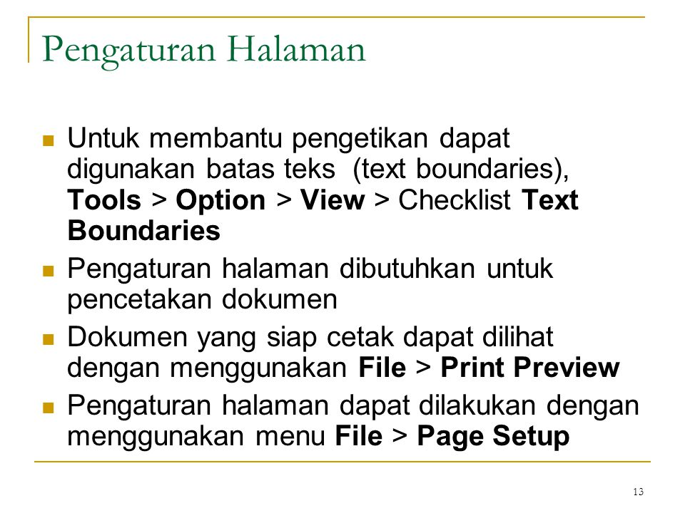 Pengaturan Halaman Untuk membantu pengetikan dapat digunakan batas teks (text boundaries), Tools > Option > View > Checklist Text Boundaries.
