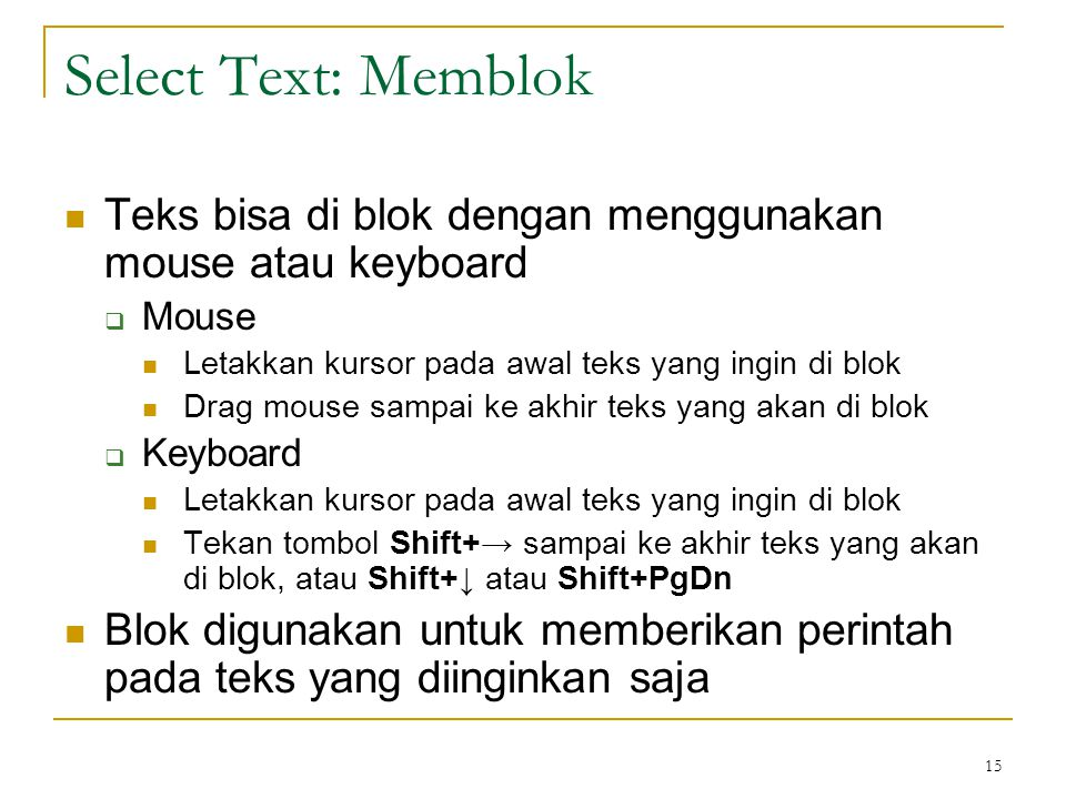 Select Text: Memblok Teks bisa di blok dengan menggunakan mouse atau keyboard. Mouse. Letakkan kursor pada awal teks yang ingin di blok.