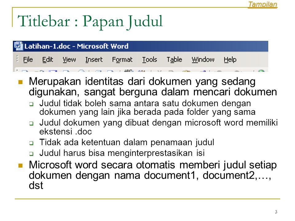 Tampilan Titlebar : Papan Judul. Merupakan identitas dari dokumen yang sedang digunakan, sangat berguna dalam mencari dokumen.