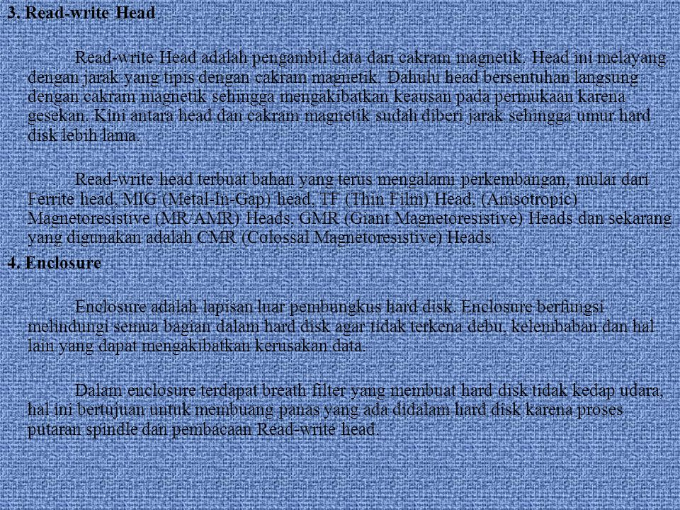 3. Read-write Head Read-write Head adalah pengambil data dari cakram magnetik.