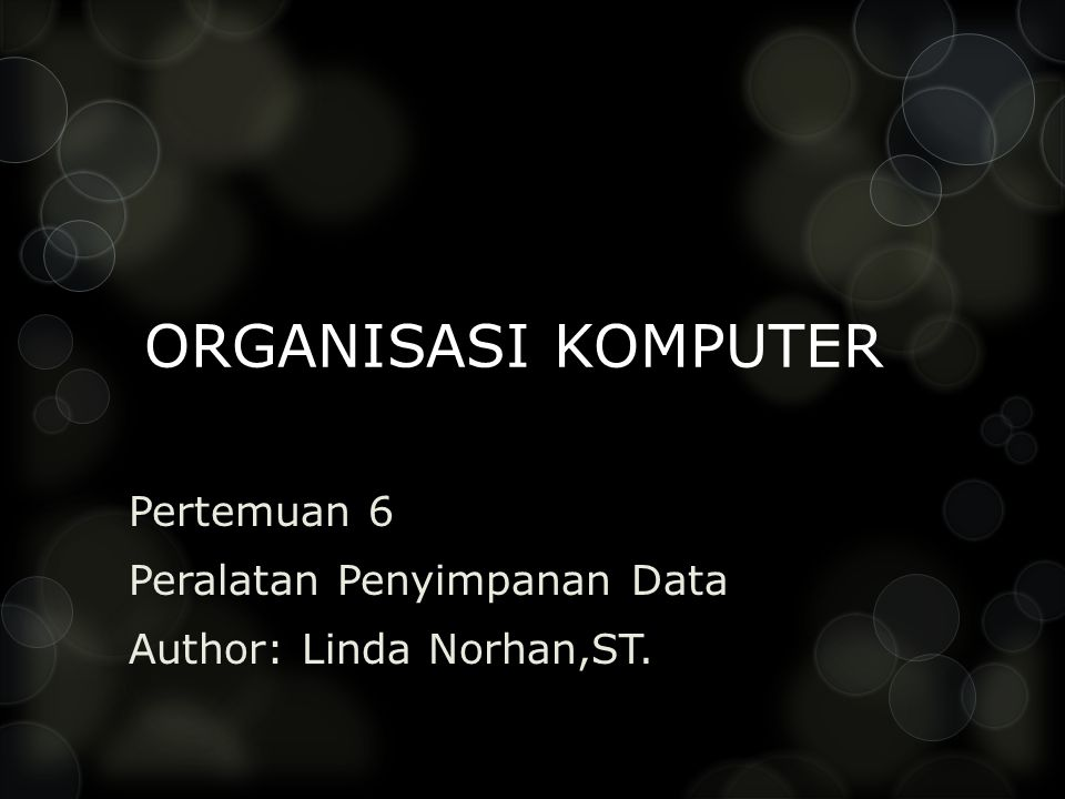 Pertemuan 6 Peralatan Penyimpanan Data Author: Linda Norhan,ST.